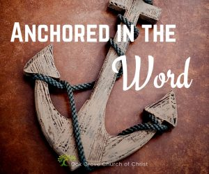 Anchored in the Word | Oak Grove Church of Christ, Jack McNiel, Evangelist