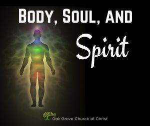 Body, Soul, and Spirit | Oak Grove Church of Christ, Jack McNiel, Evangelist