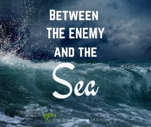 Between the Enemy and the Sea | Oak Grove Church of Christ, Jack McNiel, Evangelist