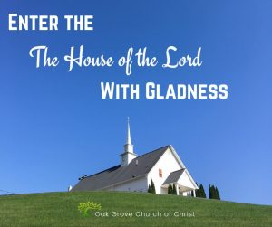 Enter the House of the Lord with Gladness | Oak Grove Church of Christ, Jack McNiel, Evangelist