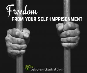 Freedom From Your Self-Prisons | Oak Grove Church of Christ, Jack McNiel, Evangelist
