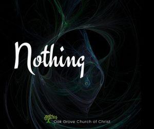 Nothing | Sermon Archives, Oak Grove Church of Christ, Jack McNiel, Evangelist