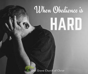 When Obedience is Hard | Oak Grove Church of Christ, Jack McNiel, Evangelist