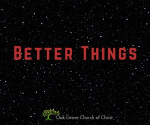 Better Things   Oak Grove Church of Christ, Jack McNiel, Evangelist