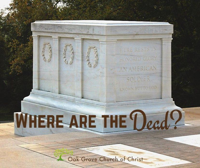 Where are the Dead? | Oak Grove Church of Christ Jack McNiel, Evangelist