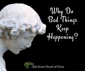 Why do bad thingsa keep happening?   Oak Grove Church of Christ, Jack McNiel, Evangelist