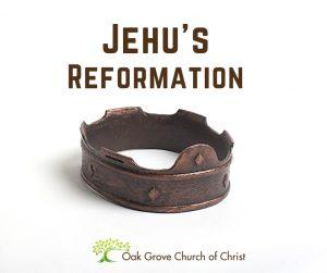 Jehu's Reformation | Oak Grove Church of Christ, Jack McNiel, Evangelist