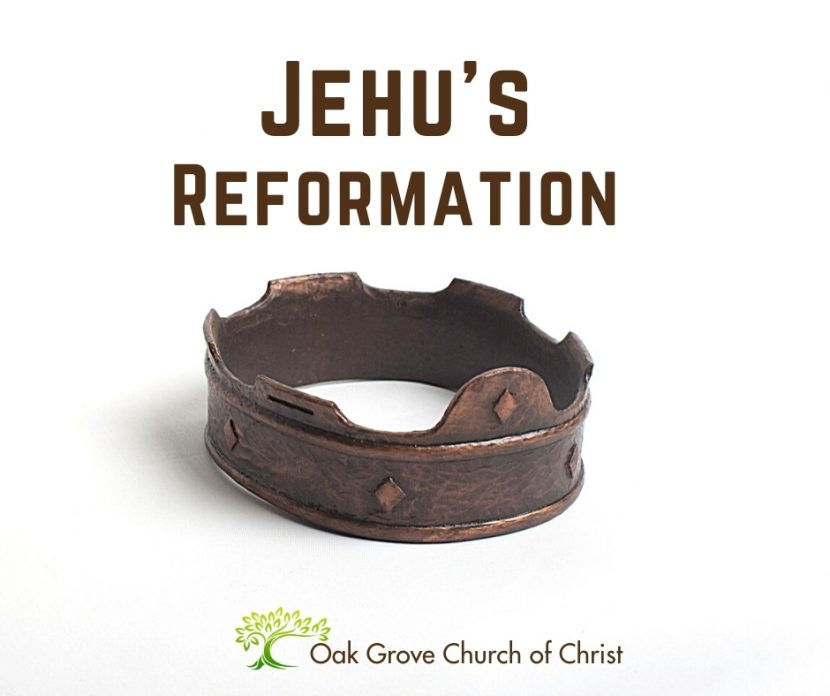 Jehu's Reformation   Oak Grove Church of Christ, Jack McNiel, Evangelist
