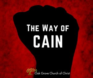 The Way of Cain | Oak Grove Church of Christ, Jack McNiel, Evangelist