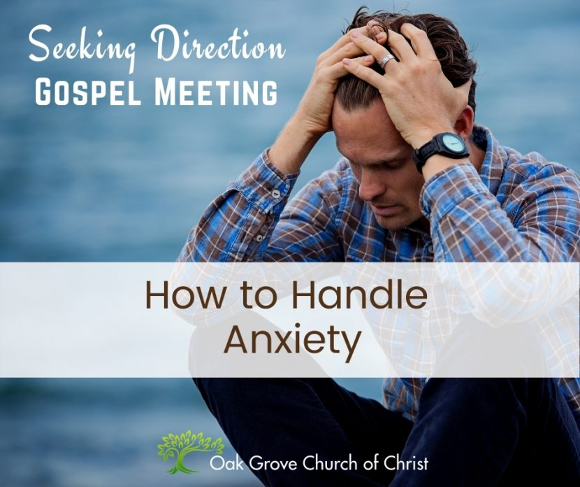 Worried Man: Text - Seeking Direction, Gospel Meeting, How to Handle Anxiety