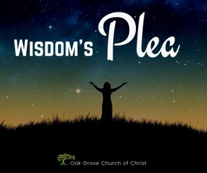 Wisdom's Plea, Proverbs 8 | Oak Grove Church of Christ, Jack McNiel, Evangelist