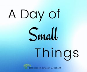 A Day of Small Things | Oak Grove Church of Christ, Jack McNiel, Evangelist