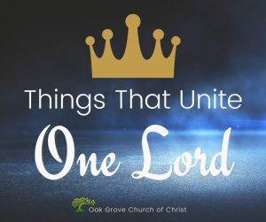 Things that Unite: One Lord | Oak Grove Church of Christ, Jack McNiel, Evangelist