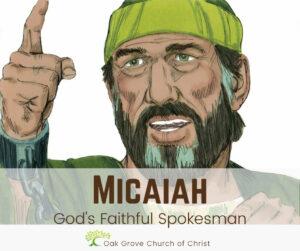Micaiah, God's Faithful Spokesman   Oak Grove Church of Christ, Jack McNiel, Evangelist