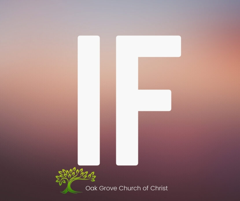 A Biblical Look at the Word IF | Oak Grove Church of Christ, Jack McNiel, Evangelist