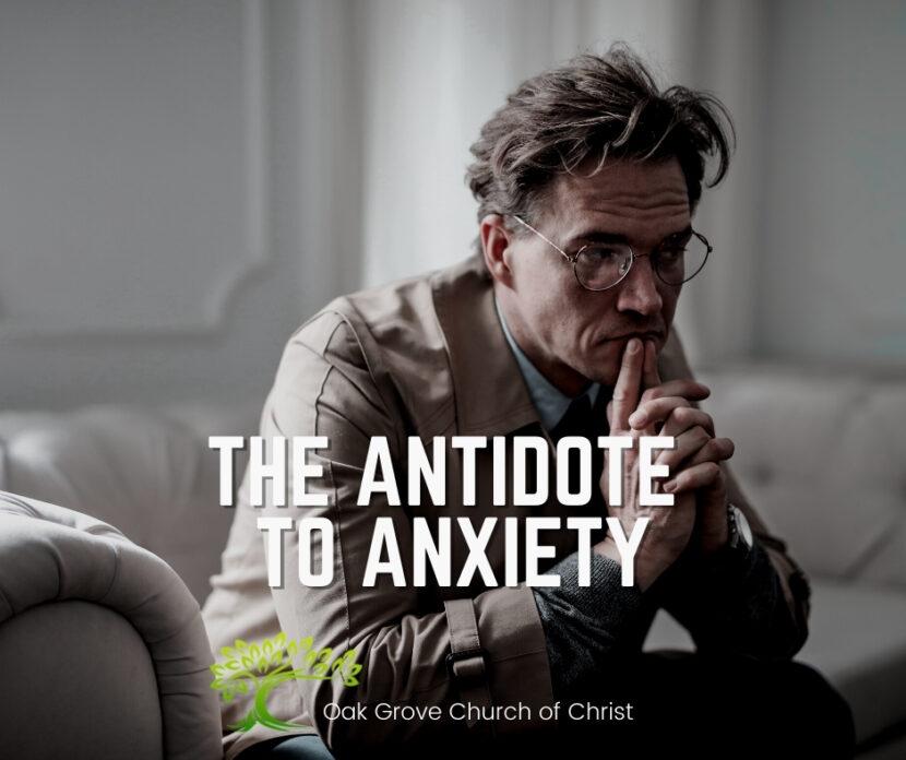 The Antidote of Anxiety | Oak Grove Church of Christ, Jack McNiel, Evangelist