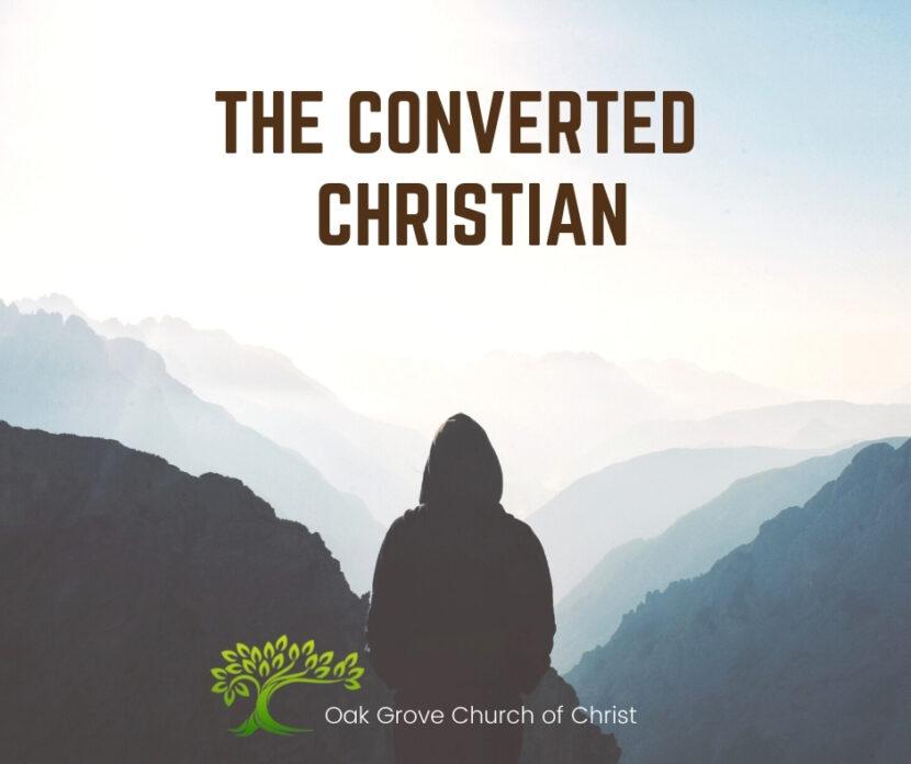 The Converted Christian | Oak Grove Church of Christ, Jack McNiel, Evangelist