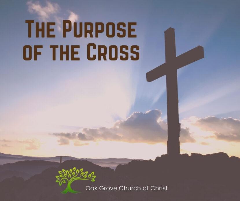 The Purpose of the Cross | Oak Grove Church of Christ, Jack McNiel, Evangelist