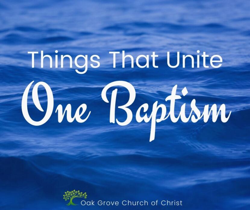 Things that Unite One Baptism | Oak Grove Church of Christ, Jack McNiel, Evangelist