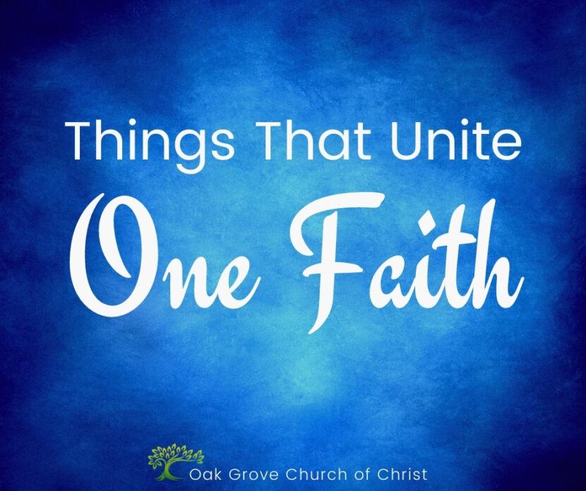 Things that Unite One Faith Things that Unite One Faith | Oak Grove Church of Christ, Jack McNiel, Evangelist