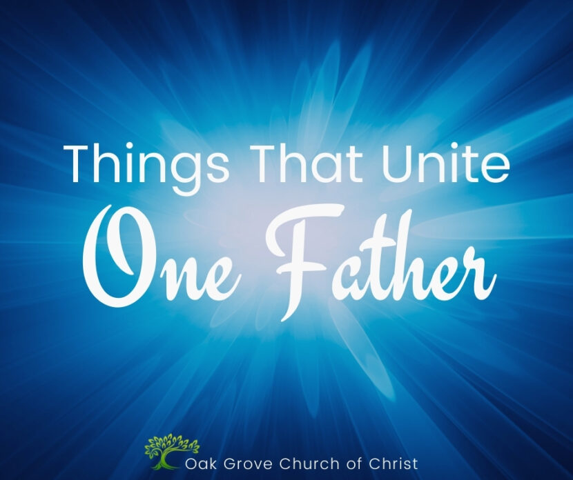 Things that Unite one Father | Oak Grove Church of Christ, Jack McNiel, Evangelist