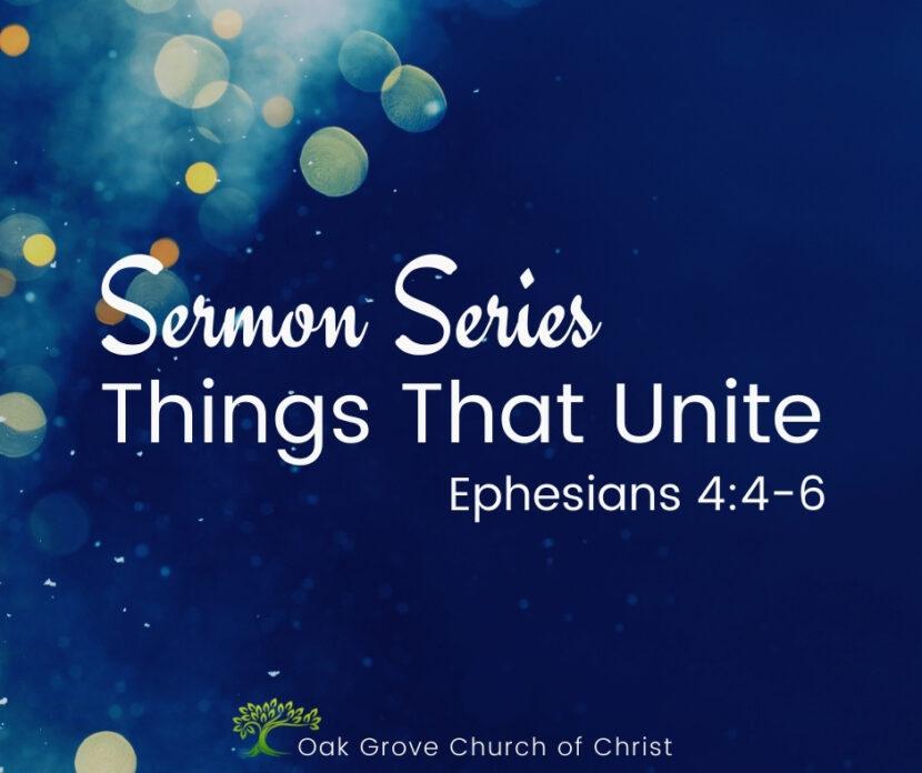 Sermon Series Things that Unite | Oak Grove Church of Christ, Jack McNiel, Evangelist