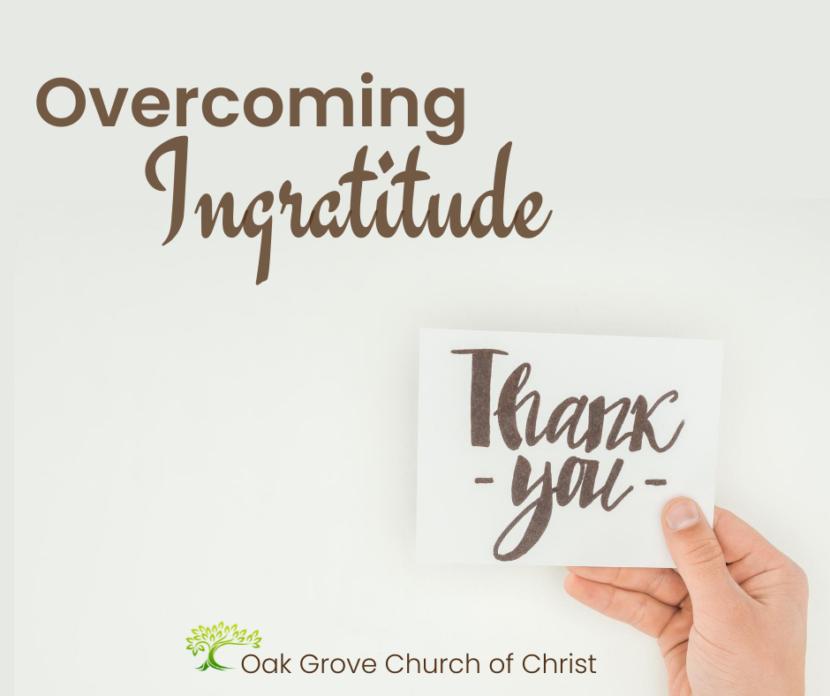 Overcoming Ingratitude | Oack Grove Church of Christ, David Wiesemann, Elder