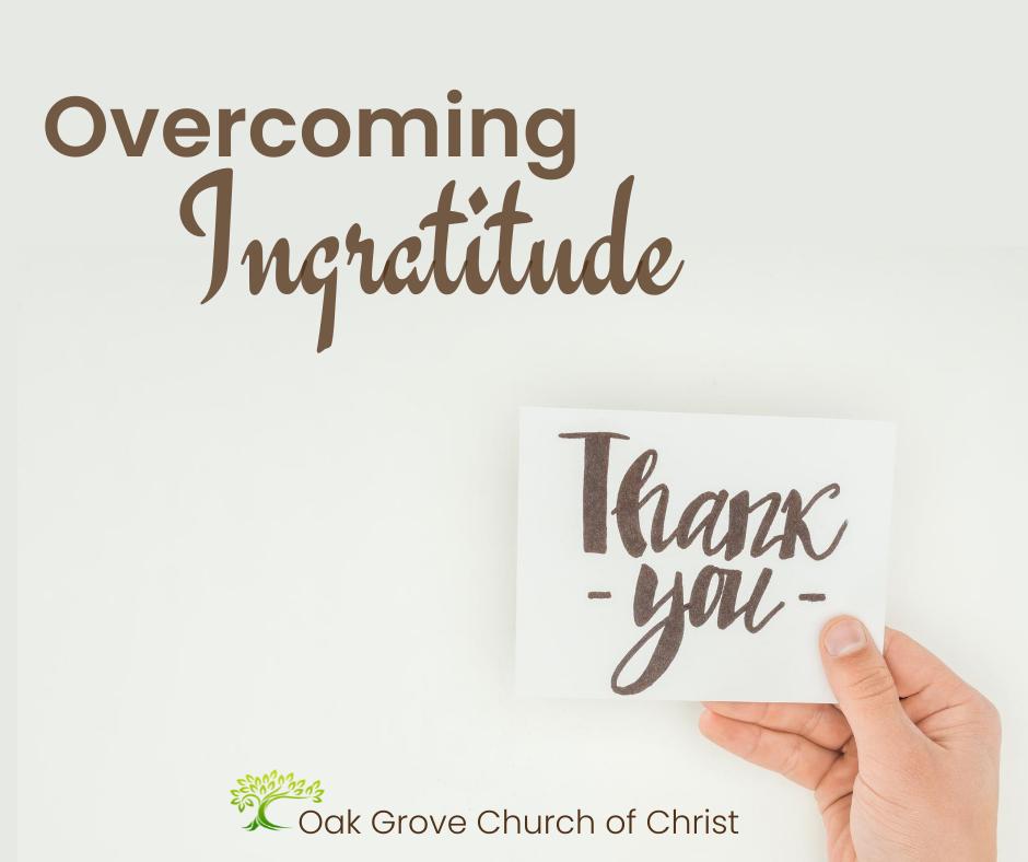 Overcomeing Ingratitude