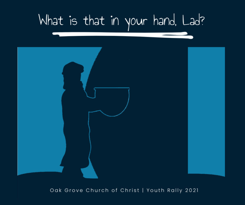 Whats that in your hand Lad? | Oak Grove Church of Christ