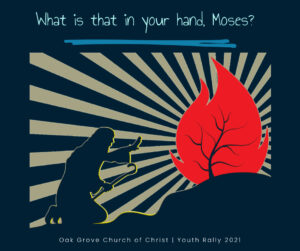 Whats that in your hand Moses   Oak Grove Church of Christ