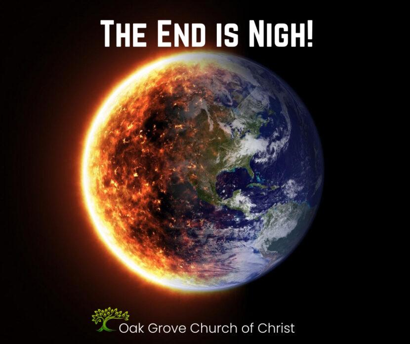 The End is Nigh! | Oak Grove Church of Christ, Jack McNiel Evangelist