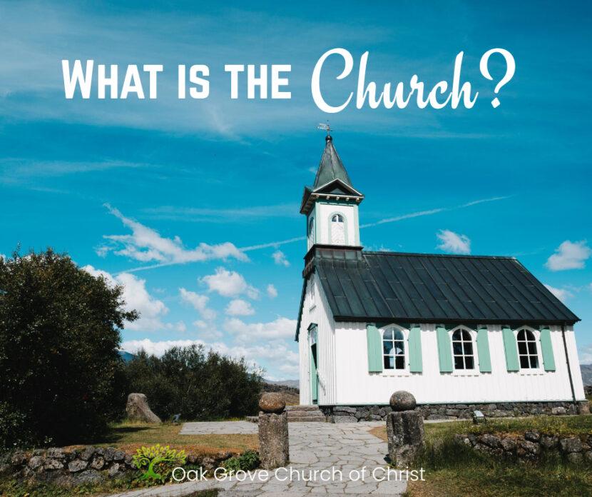 What is the Church?   Oak Grove Church of Christ, Jack McNiel, Evangelist